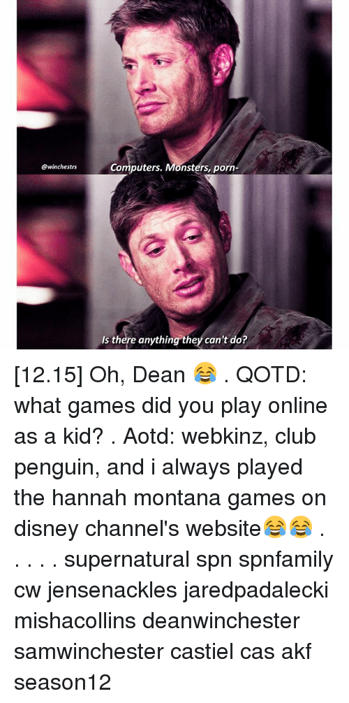 Disney Channels: @winchestrs  Computers. Monsters, porn  Is there anything  they can't do [12.15] Oh, Dean 😂 . QOTD: what games did you play online as a kid? . Aotd: webkinz, club penguin, and i always played the hannah montana games on disney channel's website😂😂 . . . . . supernatural spn spnfamily cw jensenackles jaredpadalecki mishacollins deanwinchester samwinchester castiel cas akf season12