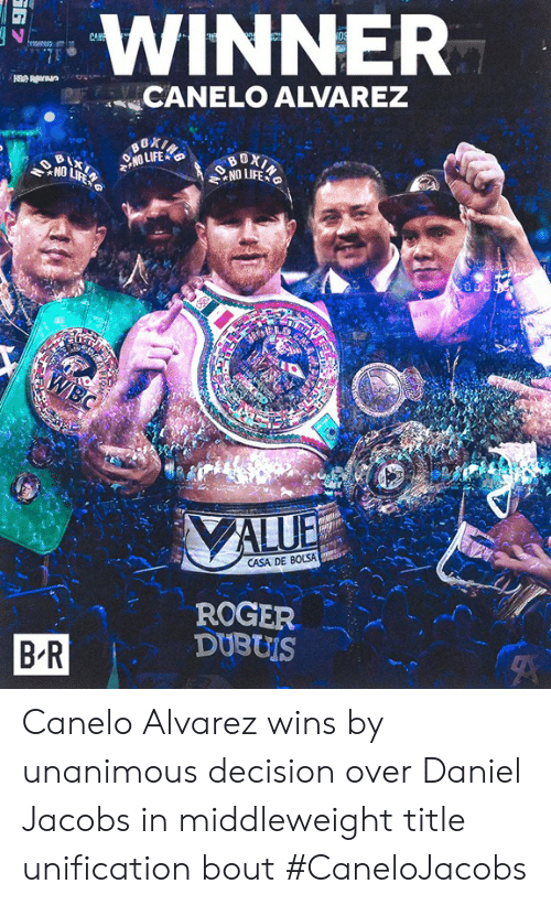 Roger, Canelo Alvarez, and Canelo: WINNER  CANELO ALVAREZ  CASA DE BOLSA  ROGER Canelo Alvarez wins by unanimous decision over Daniel Jacobs in middleweight title unification bout  #CaneloJacobs