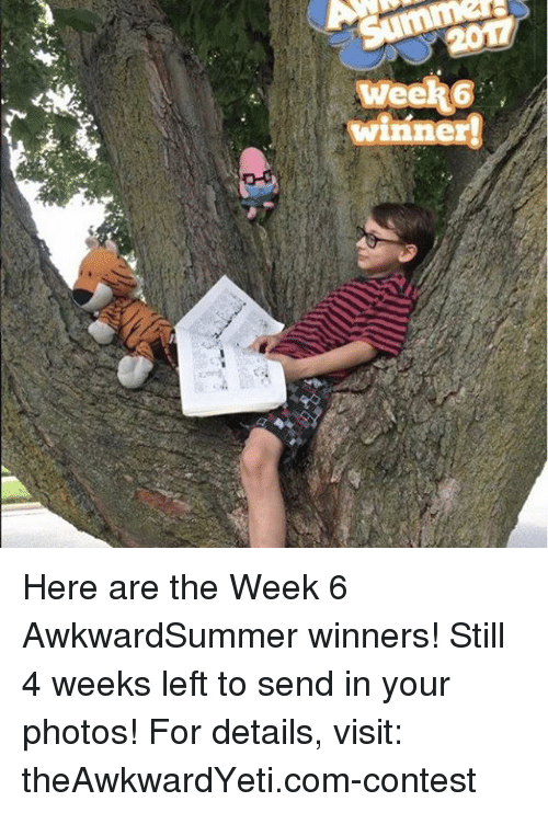 Memes, 🤖, and Com: winner! Here are the Week 6 AwkwardSummer winners! Still 4 weeks left to send in your photos! For details, visit: theAwkwardYeti.com-contest