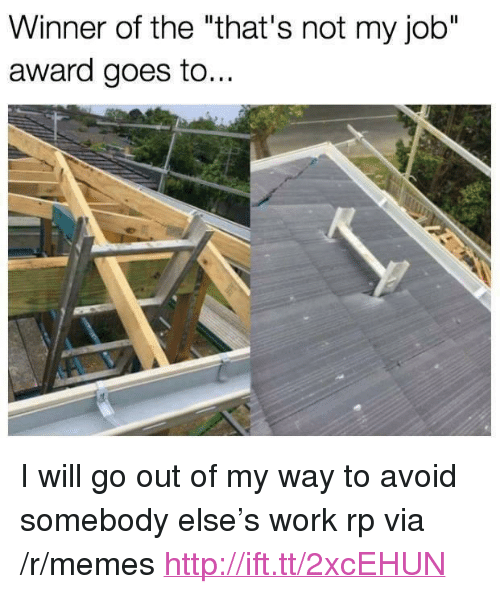 """Memes, Work, and Http: Winner of the """"that's not my job""""  award goes to.. <p>I will go out of my way to avoid somebody else&rsquo;s work rp via /r/memes <a href=""""http://ift.tt/2xcEHUN"""">http://ift.tt/2xcEHUN</a></p>"""