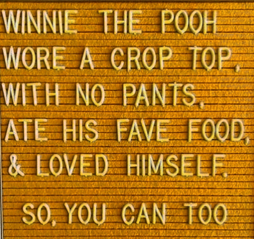 Fave: WINNIE THE P0OH  WORE A CROP TOP  SINV ON HAIM  ATE HIS FAVE FOOD  & LOVED HIMSELF  SO, YOU CAN TOO