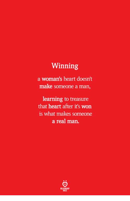 Heart, Man, and Make: Winning  a woman's heart doesn't  make someone a man,  learning to treasure  that heart after it's won  is what makes someone  a real man.  ELATIONS  ILES