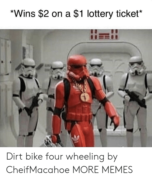 Wheeling: *Wins $2 on a $1 lottery ticket* Dirt bike four wheeling by CheifMacahoe MORE MEMES