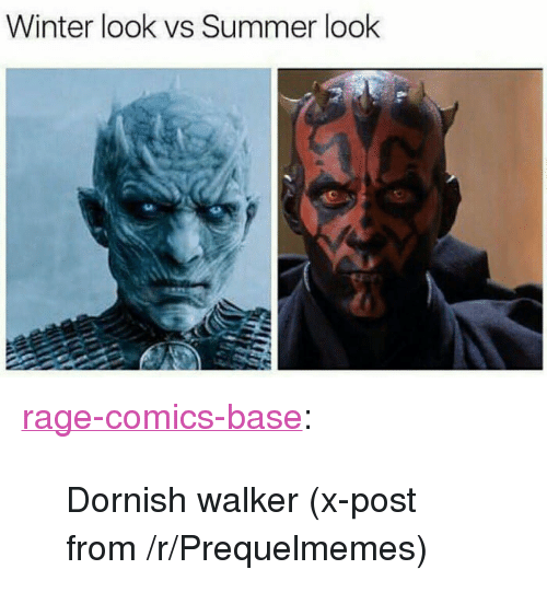 "Prequelmemes: Winter look vs Summer look <p><a href=""http://ragecomicsbase.com/post/161243760452/dornish-walker-x-post-from-rprequelmemes"" class=""tumblr_blog"">rage-comics-base</a>:</p>  <blockquote><p>Dornish walker (x-post from /r/Prequelmemes)</p></blockquote>"