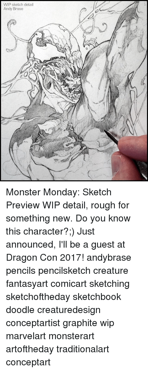 Memes, Monster, and Doodle: WIP sketch detail  Andy Brase Monster Monday: Sketch Preview WIP detail, rough for something new. Do you know this character?;) Just announced, I'll be a guest at Dragon Con 2017! andybrase pencils pencilsketch creature fantasyart comicart sketching sketchoftheday sketchbook doodle creaturedesign conceptartist graphite wip marvelart monsterart artoftheday traditionalart conceptart