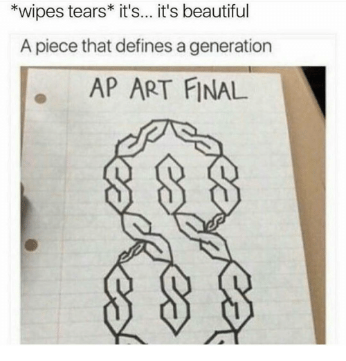 Memes, Beautiful A, and 🤖: *wipes tears it's... it's beautiful  A piece that defines a generation  AP ART FINAL