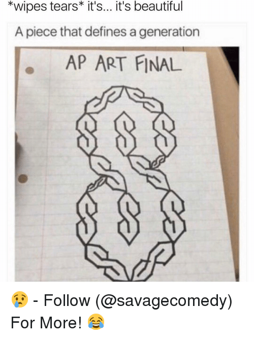 Define, Dank Memes, and Beautiful A: *wipes tears* it's... it's beautiful  A piece that defines a generation  AP ART FINAL 😢 - Follow (@savagecomedy) For More! 😂