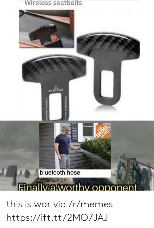 Home Depot: Wireless seatbelts  DONOT USE  THE  HOME  DEPOT  bluetooth hose  Finallyaworthy opponent  th product wh  g am the Car Se at this is war via /r/memes https://ift.tt/2MO7JAJ