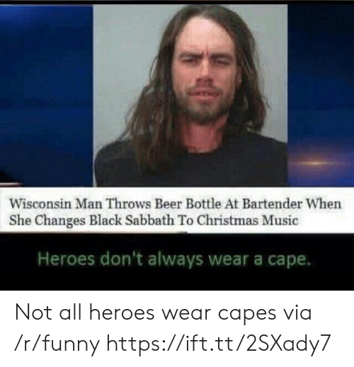 Beer, Christmas, and Funny: Wisconsin Man Throws Beer Bottle At Bartender When  She Changes Black Sabbath To Christmas Music  Heroes don't always wear a cape. Not all heroes wear capes via /r/funny https://ift.tt/2SXady7