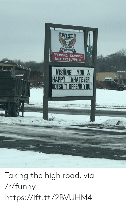 """Funny, Happy, and Military: WISE  SUPPLIES  IE SUPPLIES CO  PREPPING CAMPING  MILITARY SURPLUS  WISHING YOU A  HAPPY """"WHATEVER  DOESN'T OFFEND YOU Taking the high road. via /r/funny https://ift.tt/2BVUHM4"""