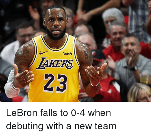Lebron, Team, and New: wish  AKERS  23 LeBron falls to 0-4 when debuting with a new team