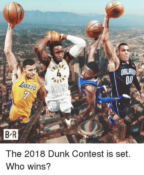 Dunk, Who, and Set: wish  CER  ORLAD The 2018 Dunk Contest is set. Who wins?