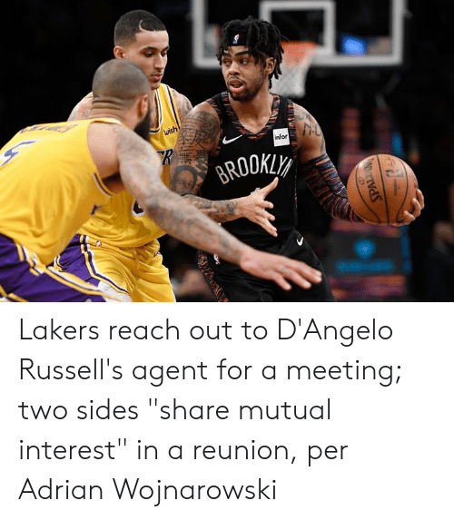 "Los Angeles Lakers, Infor, and Reach: wish  infor  BROOKLY  PALDING Lakers reach out to D'Angelo Russell's agent for a meeting; two sides ""share mutual interest"" in a reunion, per Adrian Wojnarowski"