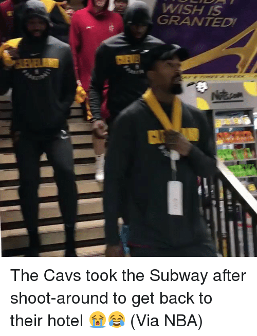 Cavs, Nba, and Subway: WISH IS  GRANTEDI The Cavs took the Subway after shoot-around to get back to their hotel 😭😂 (Via NBA)