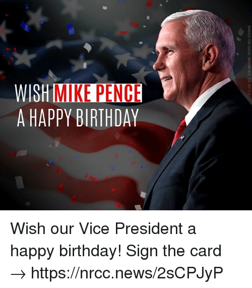 Birthday, Memes, and News: WISH  MIKE PENCE  A HAPPY BIRTHDAY Wish our Vice President a happy birthday! Sign the card → https://nrcc.news/2sCPJyP