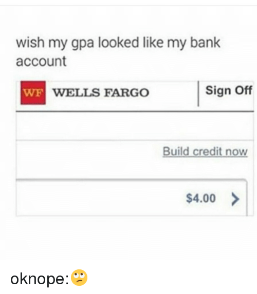 Target, Tumblr, and Bank: wish my gpa looked like my bank  account  WE  WELLS FARGO  Sign Off  Build credit now  $4.00 oknope:🙄