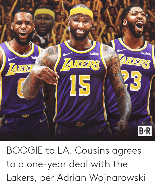 Los Angeles Lakers, One, and Cousins: wish  wish  AKERS  wis  TAKERS  LAKE  ERS  B-R BOOGIE to LA.  Cousins agrees to a one-year deal with the Lakers, per Adrian Wojnarowski