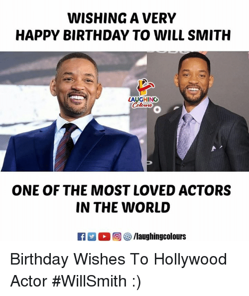 birthday wishes: WISHING A VERY  HAPPY BIRTHDAY TO WILL SMITH  LAUGHING  ONE OF THE MOST LOVED ACTORS  IN THE WORLD Birthday Wishes To Hollywood Actor  #WillSmith :)