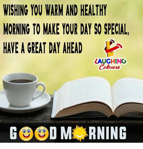 Good, Indianpeoplefacebook, and Day: WISHING YOU WARM AND HEALTHY  MORNING TO MAKE YOUR DAY SO SPECIAL  HAVE A GREAT DAY AHEAD  LAUGHING  GOOD M RNING