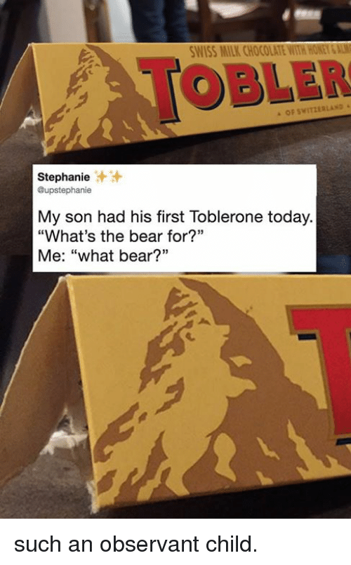 """Dank, Bear, and Chocolate: WISS MILK CHOCOLATE WITH HONEY&AL  TOBLER  OF SWITZERLAND  Stephanie  @upstephanie  汁汁  My son had his first Toblerone today.  """"What's the bear for?""""  Me: """"what bear?"""" such an observant child."""