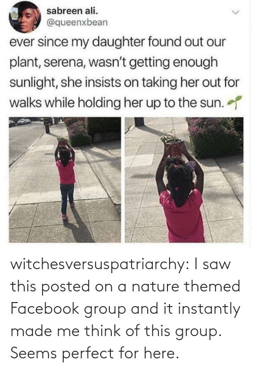 Instantly: witchesversuspatriarchy:  I saw this posted on a nature themed Facebook group and it instantly made me think of this group. Seems perfect for here.