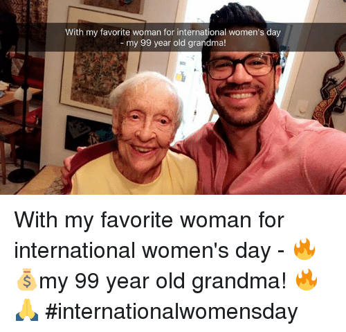Memes, 🤖, and Woman: With my favorite woman for international women's day  my 99 year old grandma! With my favorite woman for international women's day - 🔥💰my 99 year old grandma! 🔥🙏 #internationalwomensday