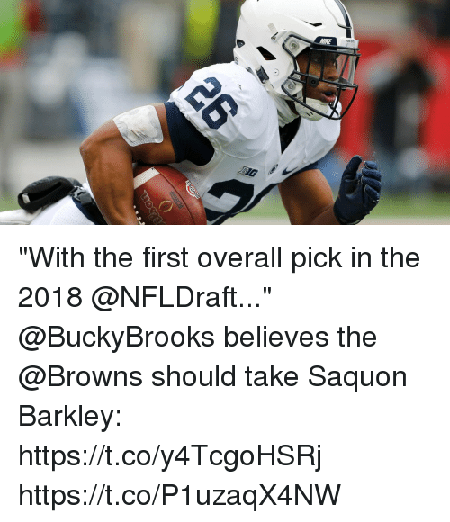 """Memes, Browns, and 🤖: """"With the first overall pick in the 2018 @NFLDraft...""""  @BuckyBrooks believes the @Browns should take Saquon Barkley: https://t.co/y4TcgoHSRj https://t.co/P1uzaqX4NW"""