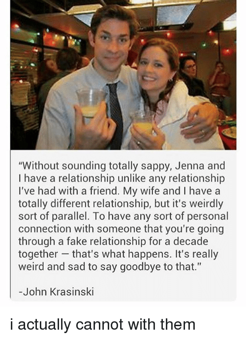 """Fake, John Krasinski, and Memes: """"Without sounding totally sappy, Jenna and  I have a relationship unlike any relationship  I've had with a friend. My wife and I have a  totally different relationship, but it's weirdly  sort of parallel. To have any sort of personal  connection with someone that you're going  through a fake relationship for a decade  together that's what happens. It's really  weird and sad to say goodbye to that.""""  -John Krasinski i actually cannot with them"""