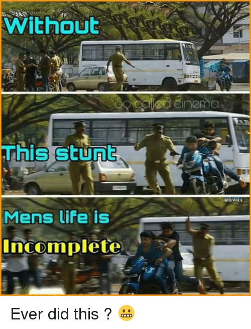Life, Memes, and 🤖: Without  This stunt  Mens life is  Incomplete Ever did this ? 😬