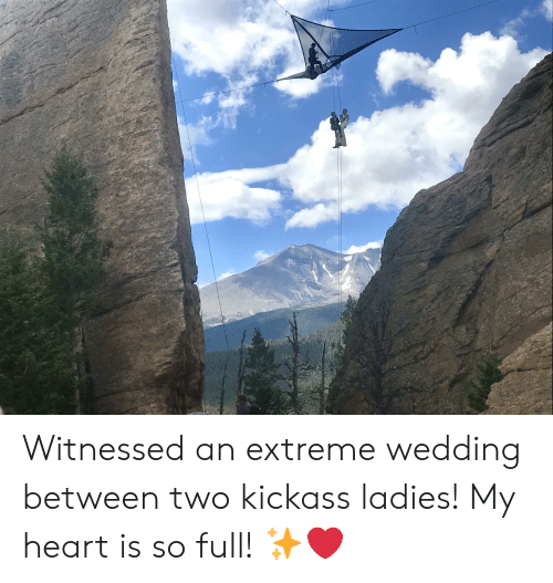 Heart, Wedding, and Kickass: Witnessed an extreme wedding between two kickass ladies! My heart is so full! ✨❤️