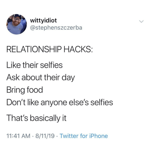 selfies: wittyidiot  @stephenszczerba  RELATIONSHIP HACKS:  Like their selfies  Ask about their day  Bring food  Don't like anyone else's selfies  That's basically it  11:41 AM 8/11/19 Twitter for iPhone