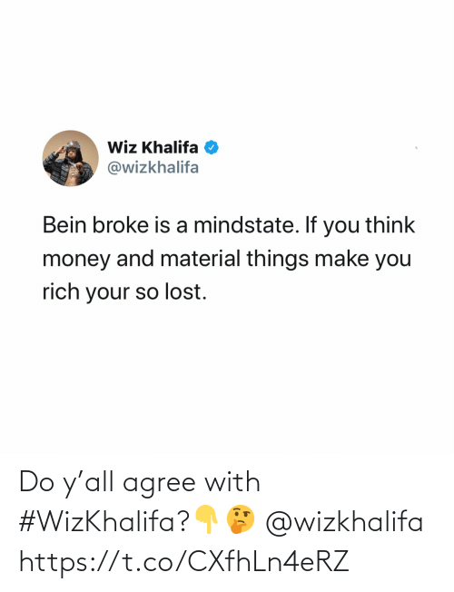 Material: Wiz Khalifa O  @wizkhalifa  Bein broke is a mindstate. If you think  money and material things make you  rich your so lost. Do y'all agree with #WizKhalifa?👇🤔 @wizkhalifa https://t.co/CXfhLn4eRZ