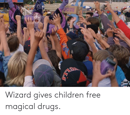 Children: Wizard gives children free magical drugs.