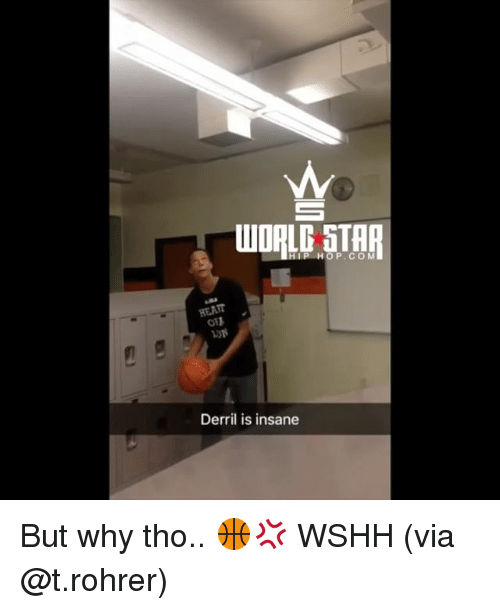 But Why Tho: WOALG STAR  HIP HOP.CO M  O11  Derril is insane But why tho.. 🏀💢 WSHH (via @t.rohrer)