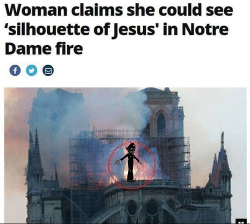 Fire, Notre Dame, and Silhouette: Woman claims she could see  'silhouette of lesus' in Notre  Dame fire