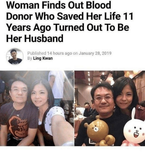 ling: Woman Finds Out Blood  Donor Who Saved Her Life 11  Years Ago Turned Out To Be  Her Husband  Published 14 hours ago on January 28, 2019  By Ling Kwan