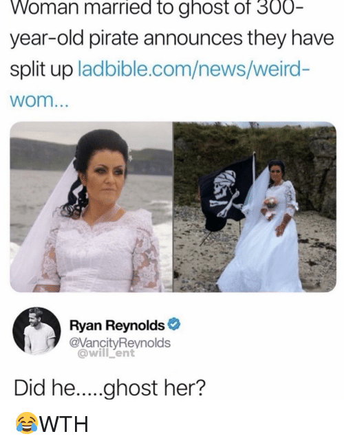Memes, News, and Weird: Woman married to ghost of 300  year-old pirate announces they have  split up ladbible.com/news/weird-  wom...  Ryan Reynolds  @VancityReynolds  @will 'ent 😂WTH