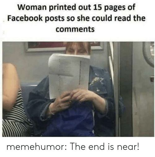 Read The Comments: Woman printed out 15 pages of  Facebook posts so she could read the  comments memehumor:  The end is near!