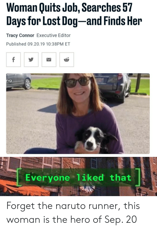 executive: Woman Quits Job, Searches 57  Days for Lost Dog-and Finds Her  Tracy Connor Executive Editor  Published 09.20.19 10:38PM ET  f  ng  Everyone 1iked that Forget the naruto runner, this woman is the hero of Sep. 20