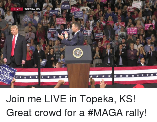 join.me, Live, and Women: WOME  LIVE TOPEKA, KS  TR  WOMEN  MERI  OMISES  MADE Join me LIVE in Topeka, KS! Great crowd for a #MAGA rally!