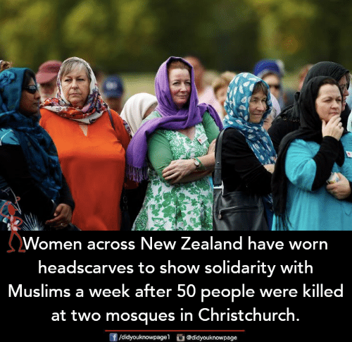 muslims: Women across New Zealand have worn  headscarves to show solidarity with  Muslims a week after 50 people were killed  at two mosques in Christchurch.  f/didyouknowpagel @didyouknowpage