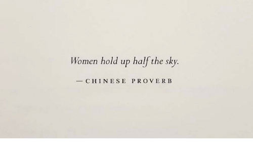 Chinese, Women, and Sky: Women hold  up half the sky.  - CHINESE PROVE RB