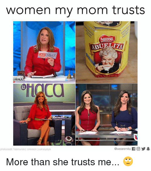 Memes, Women, and Mom: women my mom trusts  Nestle  ABUELITA  CASO CERRADO  ERRADO  la  photocredit: Telemundo| Univision culinarystyle  @wearemitu  @wearemitu辟回步录  (3步皋 More than she trusts me... 🙄