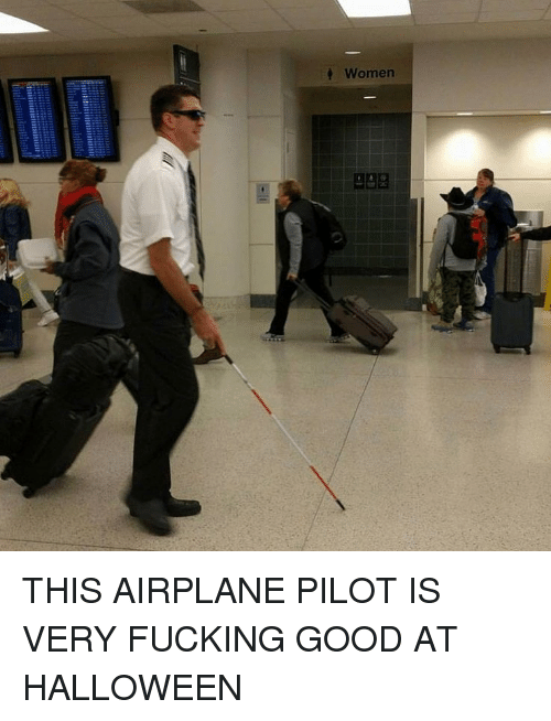 Fucking, Halloween, and Memes: Women THIS AIRPLANE PILOT IS VERY FUCKING GOOD AT HALLOWEEN