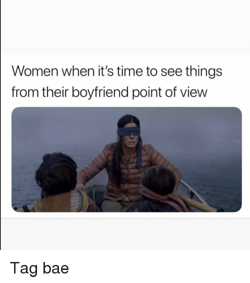 Bae, Funny, and Time: Women when it's time to see things  from their boyfriend point of vievw Tag bae