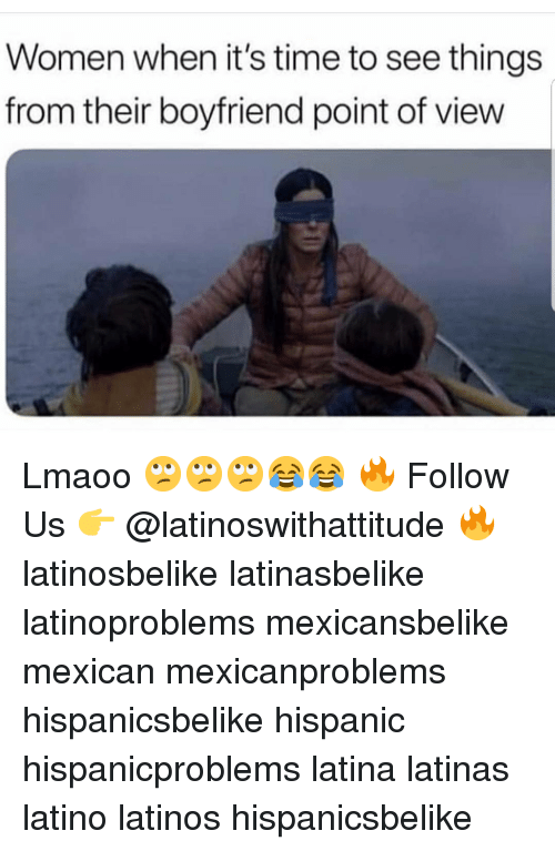 Latinos, Memes, and Time: Women when it's time to see things  from their boyfriend point of view Lmaoo 🙄🙄🙄😂😂 🔥 Follow Us 👉 @latinoswithattitude 🔥 latinosbelike latinasbelike latinoproblems mexicansbelike mexican mexicanproblems hispanicsbelike hispanic hispanicproblems latina latinas latino latinos hispanicsbelike