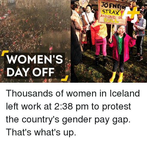 Anna, Memes, and Protest: WOMEN'S  DAY OFF  STRA  ANNAE ER Thousands of women in Iceland left work at 2:38 pm to protest the country's gender pay gap. That's what's up.