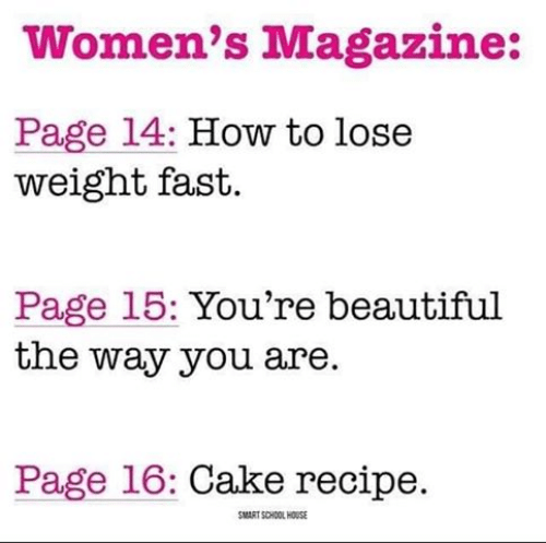 Beautiful, Memes, and School: Women's Magazine:  Page 14: How to lose  weight fast.  Page 15: You're beautiful  the way you are.  Page 16: Cake recipe.  SMART SCHOOL HOUSE