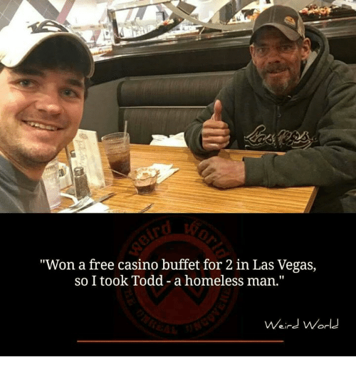 """Homeless, Memes, and Las Vegas: """"Won a free casino buffet for 2 in Las Vegas,  so I took Todd -a homeless man.""""  Weind World"""