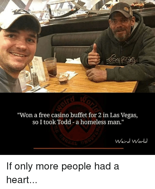 """Homeless, Memes, and Las Vegas: """"Won a free casino buffet for 2 in Las Vegas,  so I took Todd - a homeless man.""""  Waird World  Weird Norld If only more people had a heart..."""